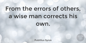 Men Quotes, Publilius Syrus Quote About Wise, Wisdom, Men: From The Errors Of Others...