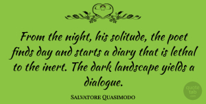 Salvatore Quasimodo Quote About Dark, Night, Yield: From The Night His Solitude...