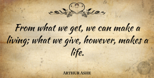 Kindness Quotes, Arthur Ashe Quote About Inspirational, Kindness, Teaching: From What We Get We...