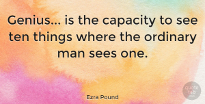 Men Quotes, Ezra Pound Quote About Men, Artistic Genius, Literature: Genius Is The Capacity To...
