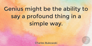 Life Quotes, Charles Bukowski Quote About Inspirational, Life, Simple: Genius Might Be The Ability...