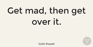 Wise Quotes, Colin Powell Quote About Life, Moving On, Wise: Get Mad Then Get Over...