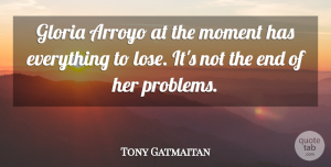 Tony Gatmaitan Quote About Moment: Gloria Arroyo At The Moment...