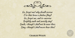 Charles Wolfe Quote About Sorrow, Shadow, Forget: Go Forget Me Why Should...