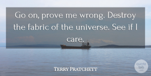 Fabric Quotes, Terry Pratchett Quote About Humor, Fabric, Goes On: Go On Prove Me Wrong...