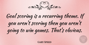 Gary Speed Quote About Recurring, Scoring: Goal Scoring Is A Recurring...