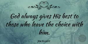 Jim Elliot Quote About Inspirational, God, Faith: God Always Gives His Best...