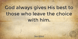 Inspirational Quotes, Jim Elliot Quote About Inspirational, God, Faith: God Always Gives His Best...