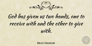 Billy Graham Quote About Motivational, God, Religious: God Has Given Us Two...
