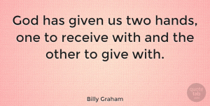 Motivational Quotes, Billy Graham Quote About Motivational, God, Religious: God Has Given Us Two...