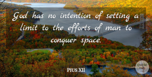 Pius XII Quote About Conquer, Efforts, God, Intention, Limit: God Has No Intention Of...