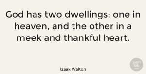 Heart Quotes, Izaak Walton Quote About Thanksgiving, Gratitude, Heart: God Has Two Dwellings One...