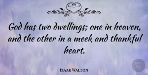 Izaak Walton Quote About Thanksgiving, Gratitude, Heart: God Has Two Dwellings One...