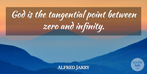 Zero Quotes, Alfred Jarry Quote About God, Zero, Infinity: God Is The Tangential Point...