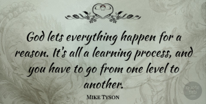 Everything Happens For A Reason Quotes, Mike Tyson Quote About Sports, Everything Happens For A Reason, Levels: God Lets Everything Happen For...