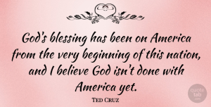 Ted Cruz Quote About America, Believe, God: Gods Blessing Has Been On...