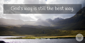 Way Quotes, Zig Ziglar Quote About Christian, Way, Stills: Gods Way Is Still The...