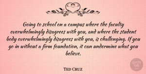 Ted Cruz Quote About Campus, Faculty, Firm, School, Undermine: Going To School On A...