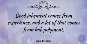 Will Rogers Quote About Inspirational, Life, Motivational: Good Judgment Comes From Experience...