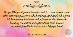 Douglas Rushkoff Quote About Jobs, Apples, Google: Google Did A Great Job...