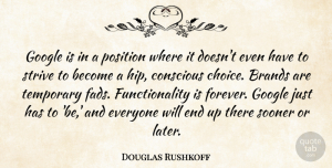Douglas Rushkoff Quote About Forever, Choices, Google: Google Is In A Position...