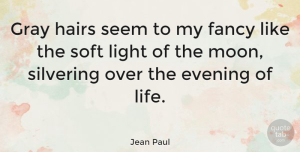 Time Quotes, Jean Paul Quote About Time, Moon, Hair: Gray Hairs Seem To My...
