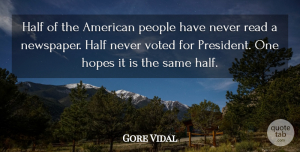 People Quotes, Gore Vidal Quote About People, Political, Voting: Half Of The American People...