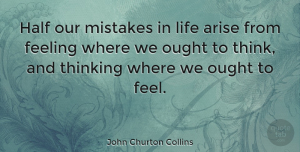 Thinking Quotes, John Churton Collins Quote About Inspirational, Mistake, Thinking: Half Our Mistakes In Life...