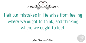 Mistake Quotes, John Churton Collins Quote About Inspirational, Mistake, Thinking: Half Our Mistakes In Life...