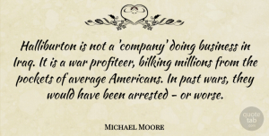 Average Quotes, Michael Moore Quote About War, Past, Average: Halliburton Is Not A Company...