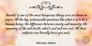 Life And Death Quotes, Michael Sheen Quote About Real, Differences, Life And Death: Hamlet Is One Of The...