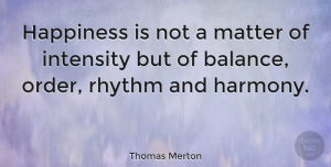Inspirational Quotes, Thomas Merton Quote About Inspirational, Happiness, Order: Happiness Is Not A Matter...