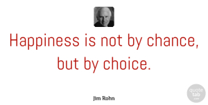 Jim Rohn Quote About Inspirational, Motivational, Suicide: Happiness Is Not By Chance...