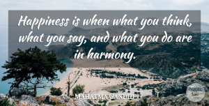 Mahatma Gandhi Quote About Inspirational, Positive, Happiness: Happiness Is When What You...