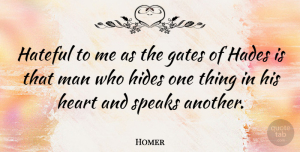 Greek Poet Quotes, Homer Quote About Gates, Greek Poet, Hateful, Heart, Hides: Hateful To Me As The...