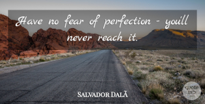 Salvador Dali Quote About Funny, Music, Sarcastic: Have No Fear Of Perfection...