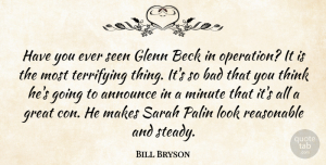Thinking Quotes, Bill Bryson Quote About Thinking, Looks, Minutes: Have You Ever Seen Glenn...