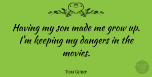 Tom Guiry Quote About Dangers, Grow, Keeping, Movies, Son: Having My Son Made Me...