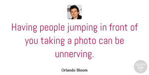 Orlando Bloom Quote About Front, People: Having People Jumping In Front...