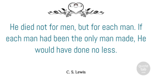 Religion Quotes, C. S. Lewis Quote About Men, Religion, Done: He Died Not For Men...