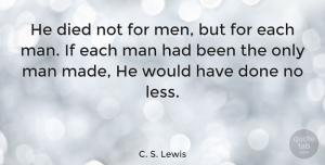Men Quotes, C. S. Lewis Quote About Men, Religion, Done: He Died Not For Men...
