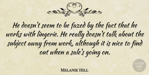 Melanie Hill Quote About Although, Fact, Nice, Seem, Subject: He Doesnt Seem To Be...