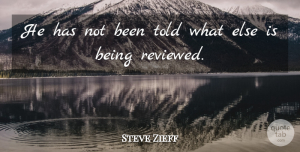Steve Zieff Quote About undefined: He Has Not Been Told...