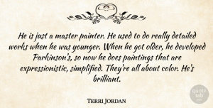 Terri Jordan Quote About Detailed, Developed, Master, Paintings, Works: He Is Just A Master...