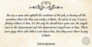 Steve Quidor Quote About Department, Fitting, Gone, Guys, Man: He Was A Man Who...