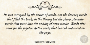 Book Quotes, Robert Cormier Quote About Book, Writing, News Stories: He Was Intrigued By The...