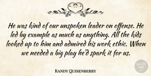 Randy Quisenberry Quote About Admired, Example, Kids, Leader, Led: He Was Kind Of Our...