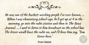 Tom Greer Quote About Age And Aging, Broadcast, Driver, Elementary, Hear: He Was One Of The...