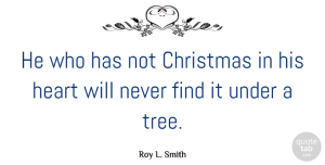 Christmas Quotes, Roy L. Smith Quote About Christmas, Heart: He Who Has Not Christmas...