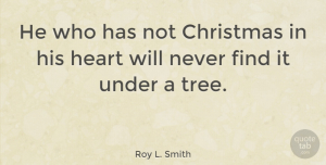 Heart Quotes, Roy L. Smith Quote About Christmas, Heart: He Who Has Not Christmas...
